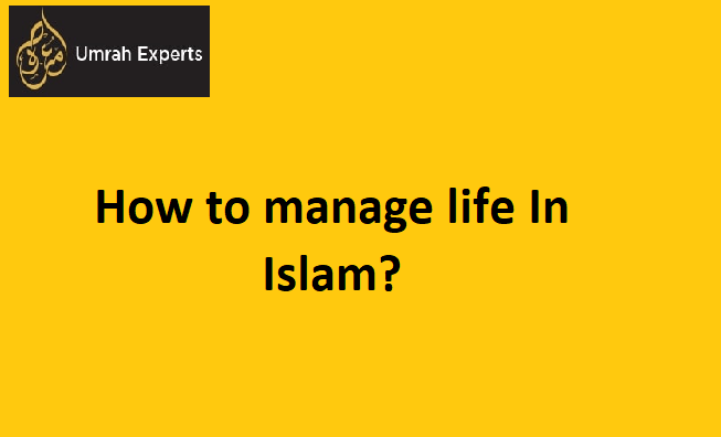 How to manage life In Islam?